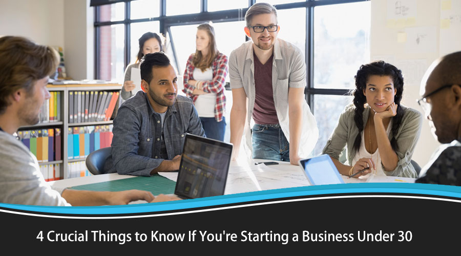 3-Crucial-Things-to-Know-If-Youre-Starting-a-Business-Under-30