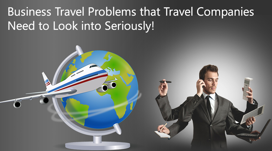 Business-Travel-Problems-that-Travel-Companies-Need-to-Look-into-Seriously-2