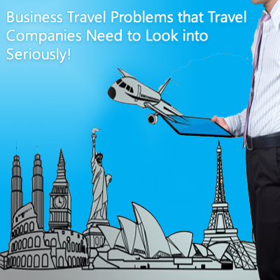 Business-Travel-Problems-that-Travel-Companies-Need-to-Look-into-Seriously