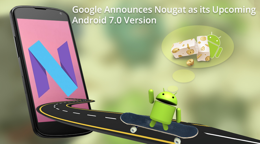 Google Announces Nougat as its Upcoming Android 7 0 Version