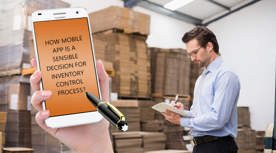 HOW-MOBILE-APP-IS-A-SENSIBLE-DECISION-FOR-INVENTORY-CONTROL-PROCESS