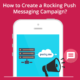 How-to-Create-a-Rocking-Push-Messaging-Campaign