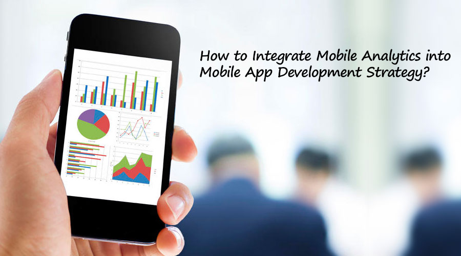 How-to-Integrate-Mobile-Analytics-into-Mobile-App-Development-Strategy