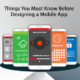 Things-You-Must-Know-Before-Designing-a-Mobile-App-3