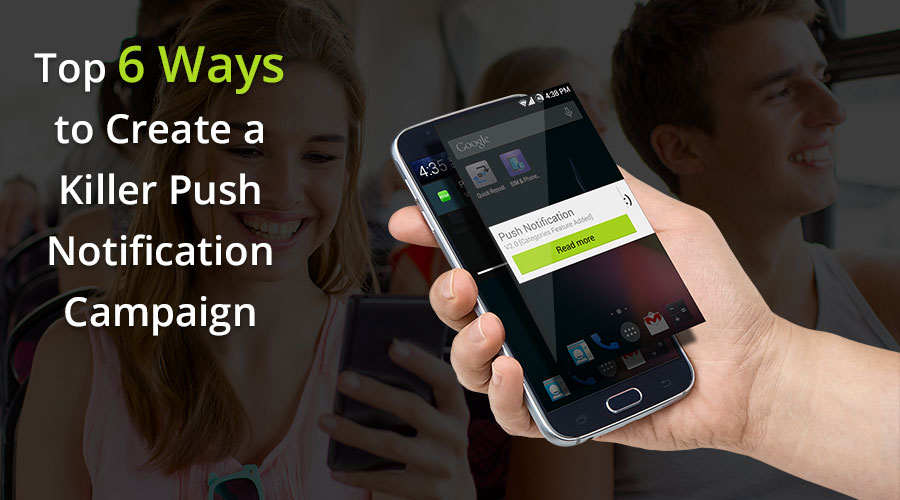 Top-6-Ways-to-Create-a-Killer-Push-Notification-Campaign