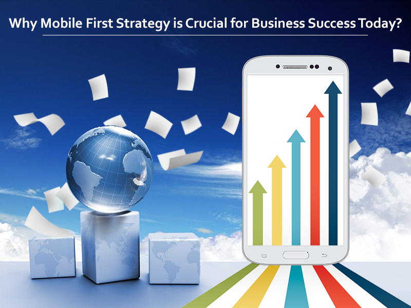 Why-Mobile-First-Strategy-is-Crucial-for-Business-Success-Today