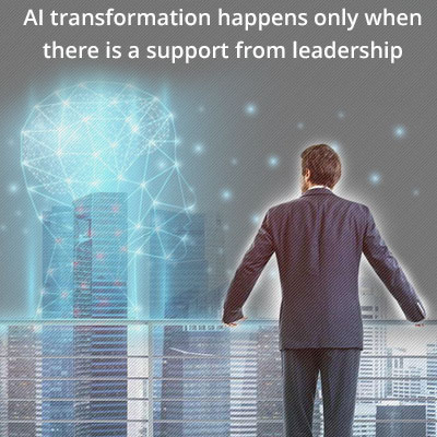 AI transformation happens only when there is a support from leadership