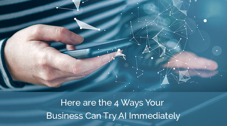 Here-are-the-4-Ways-Your-Business-Can-Try-AI-Immediately
