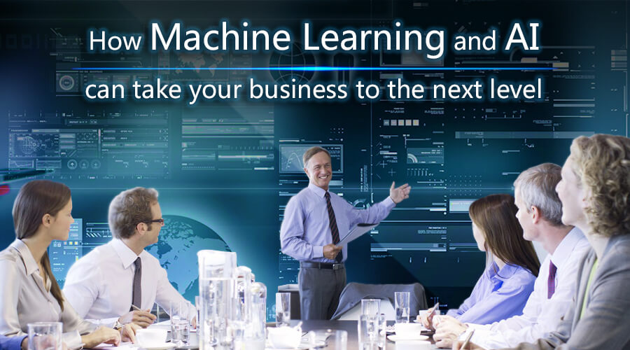 How-Machine-Learning-and-AI-can-take-your-business-to-the-next-level