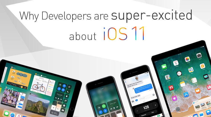 Why-Developers-are-super-excited-about-iOS-11